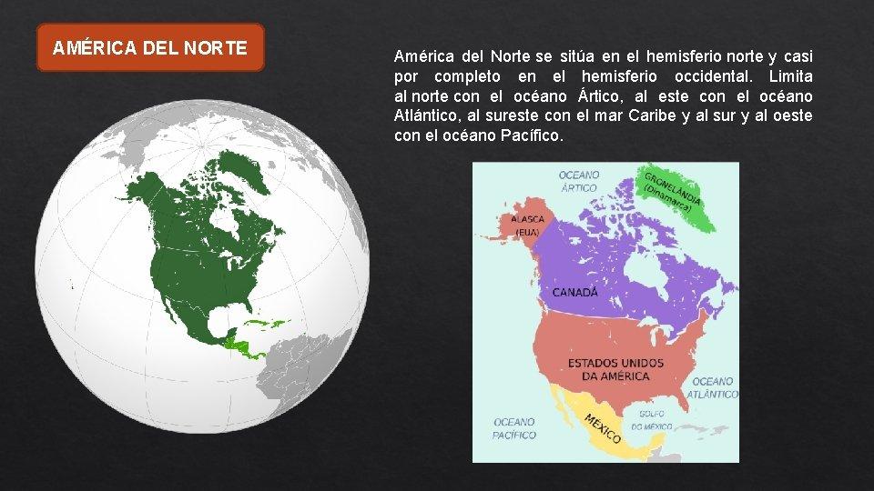 AMÉRICA DEL NORTE América del Norte se sitúa en el hemisferio norte y casi