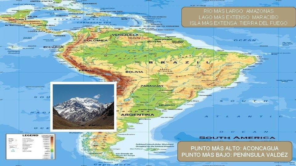RÍO MÁS LARGO: AMAZONAS LAGO MÁS EXTENSO: MARACIBO ISLA MÁS EXTENSA: TIERRA DEL FUEGO