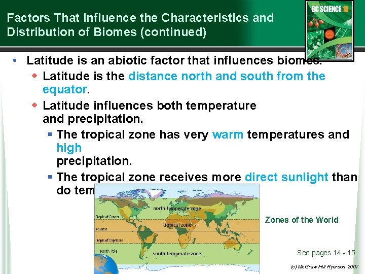 Factors That Influence the Characteristics and Distribution of Biomes (continued) • Latitude is an