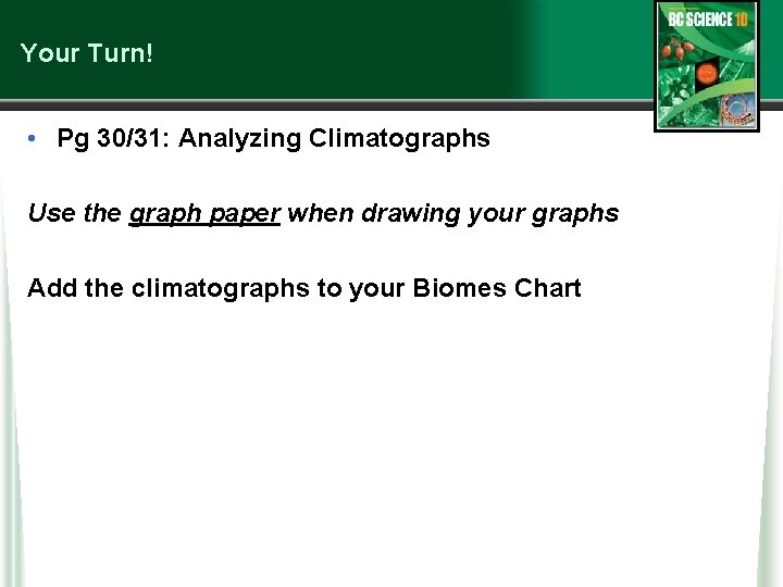 Your Turn! • Pg 30/31: Analyzing Climatographs Use the graph paper when drawing your