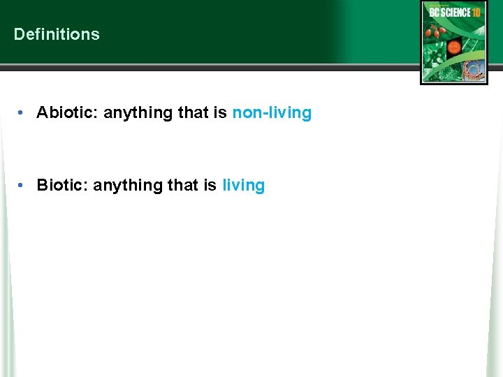 Definitions • Abiotic: anything that is non-living • Biotic: anything that is living