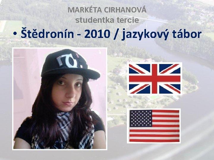 MARKÉTA CIRHANOVÁ studentka tercie • Štědronín - 2010 / jazykový tábor