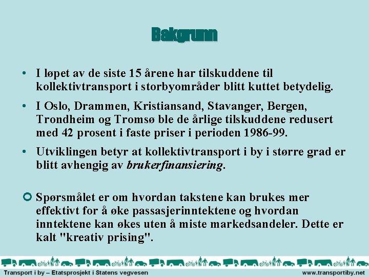 Bakgrunn • I løpet av de siste 15 årene har tilskuddene til kollektivtransport i