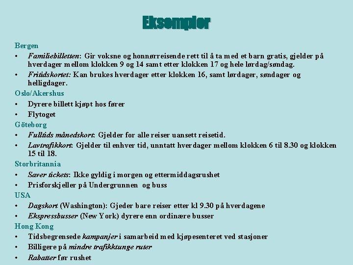 Eksempler Bergen • Familiebilletten: Gir voksne og honnørreisende rett til å ta med et