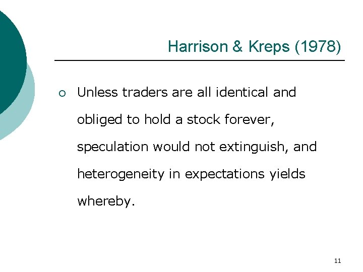 Harrison & Kreps (1978) ¡ Unless traders are all identical and obliged to hold