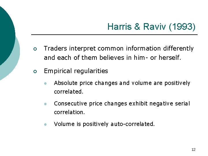 Harris & Raviv (1993) ¡ Traders interpret common information differently and each of them