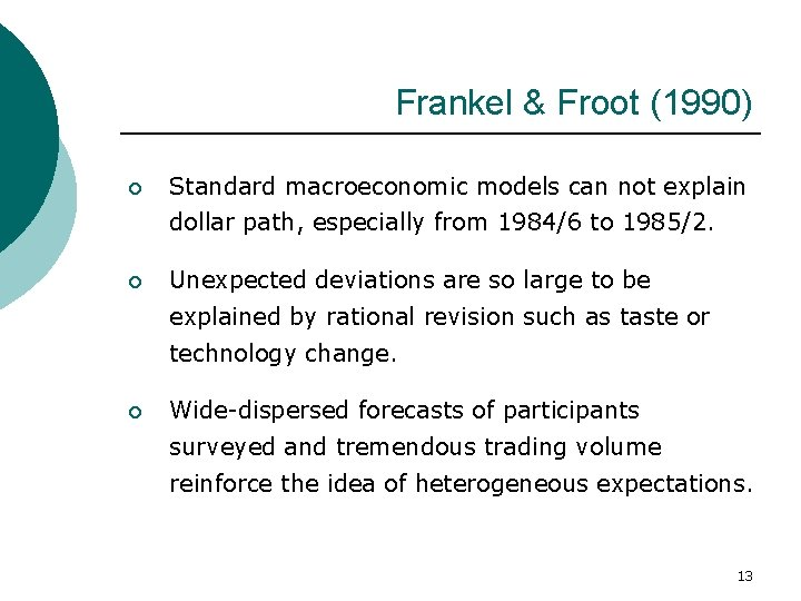 Frankel & Froot (1990) ¡ Standard macroeconomic models can not explain dollar path, especially