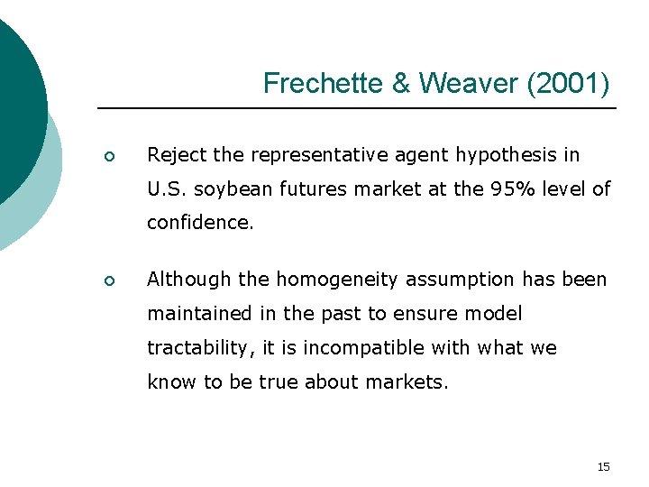 Frechette & Weaver (2001) ¡ Reject the representative agent hypothesis in U. S. soybean