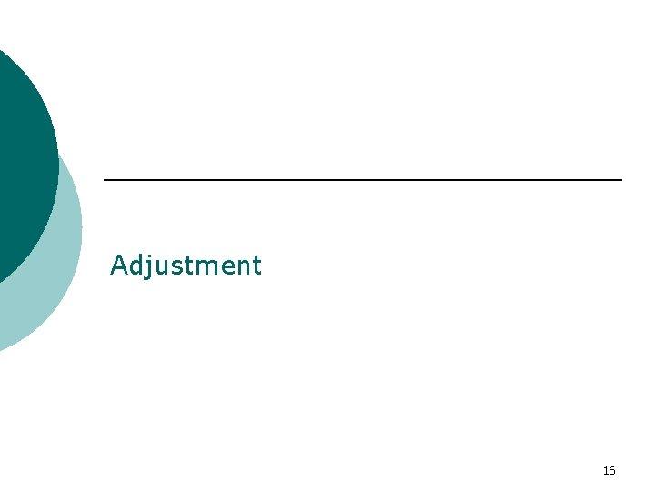 Adjustment 16