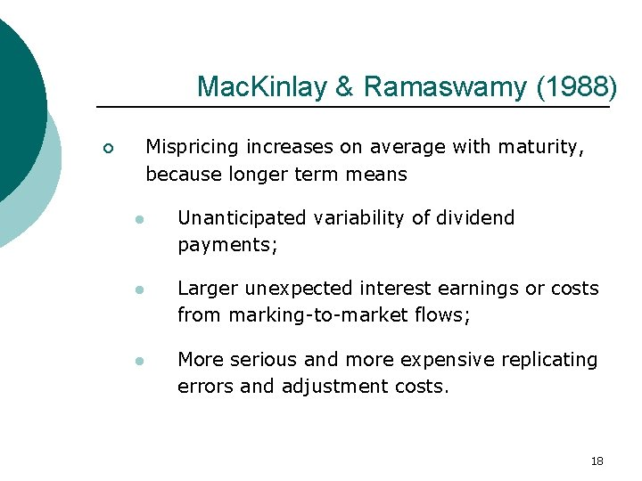Mac. Kinlay & Ramaswamy (1988) Mispricing increases on average with maturity, because longer term