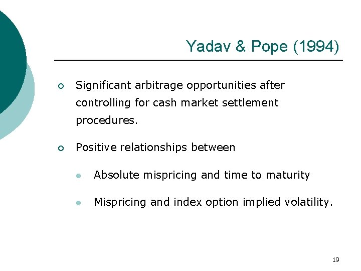 Yadav & Pope (1994) ¡ Significant arbitrage opportunities after controlling for cash market settlement