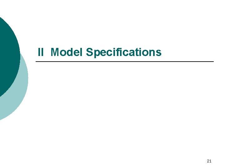 II Model Specifications 21