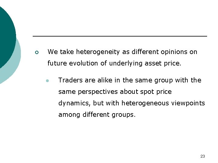 ¡ We take heterogeneity as different opinions on future evolution of underlying asset price.