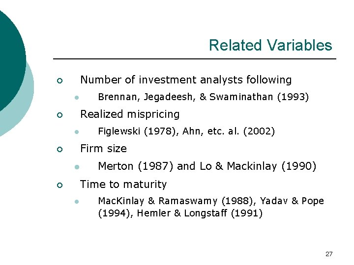 Related Variables Number of investment analysts following ¡ l Brennan, Jegadeesh, & Swaminathan (1993)