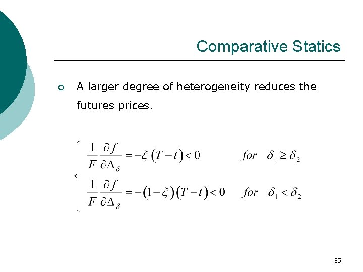 Comparative Statics ¡ A larger degree of heterogeneity reduces the futures prices. 35