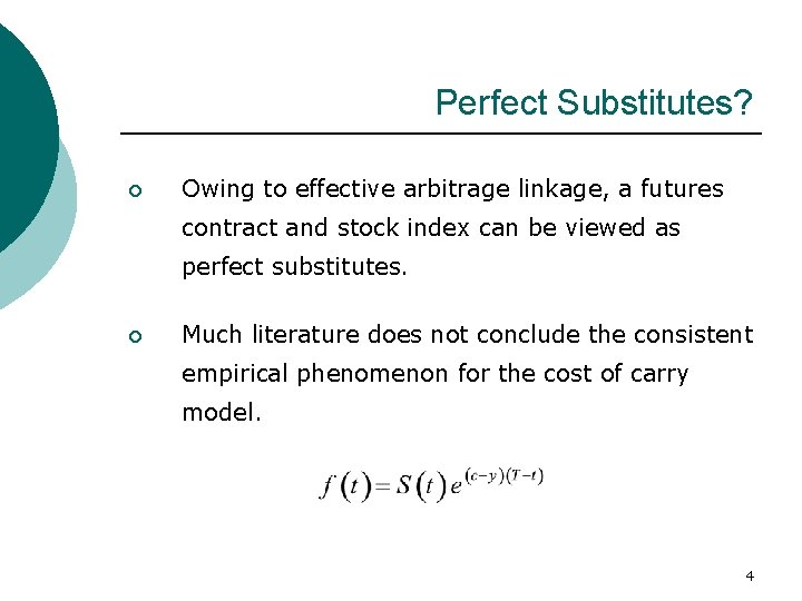 Perfect Substitutes? ¡ Owing to effective arbitrage linkage, a futures contract and stock index