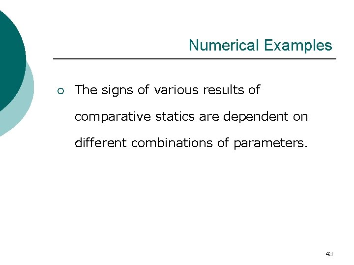 Numerical Examples ¡ The signs of various results of comparative statics are dependent on