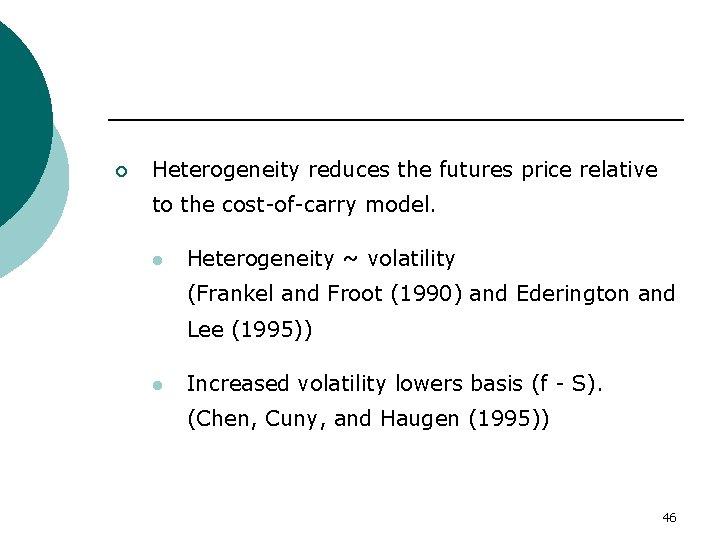 ¡ Heterogeneity reduces the futures price relative to the cost-of-carry model. l Heterogeneity ~