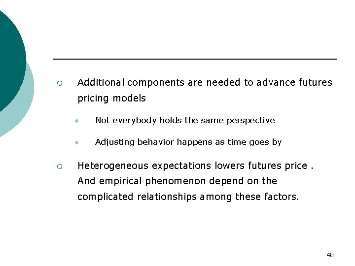 ¡ Additional components are needed to advance futures pricing models ¡ l Not everybody