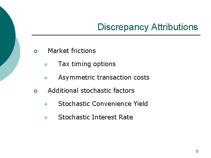 Discrepancy Attributions Market frictions ¡ l Tax timing options l Asymmetric transaction costs Additional