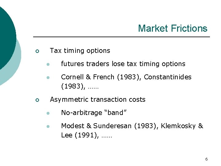 Market Frictions Tax timing options ¡ l futures traders lose tax timing options l