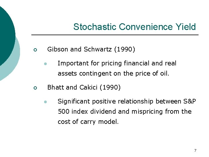 Stochastic Convenience Yield Gibson and Schwartz (1990) ¡ l Important for pricing financial and