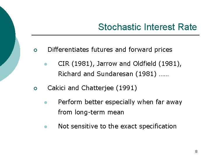 Stochastic Interest Rate Differentiates futures and forward prices ¡ l CIR (1981), Jarrow and