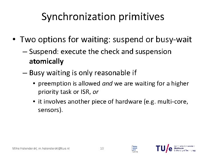 Synchronization primitives • Two options for waiting: suspend or busy-wait – Suspend: execute the