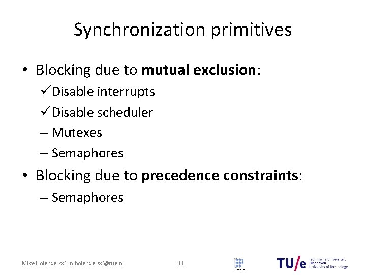Synchronization primitives • Blocking due to mutual exclusion: üDisable interrupts üDisable scheduler – Mutexes