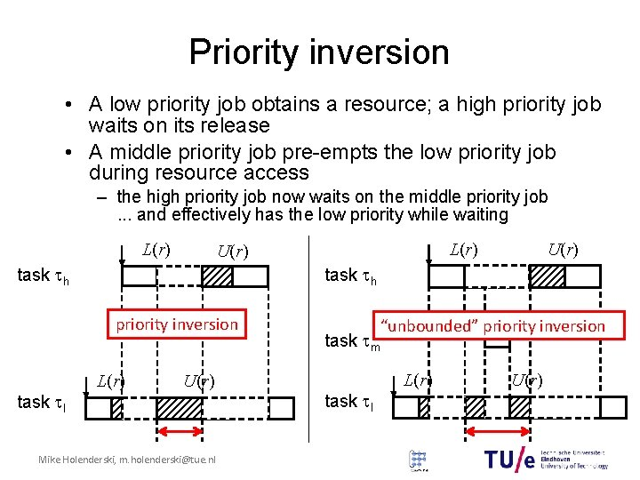Priority inversion • A low priority job obtains a resource; a high priority job