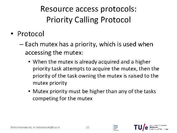 Resource access protocols: Priority Calling Protocol • Protocol – Each mutex has a priority,
