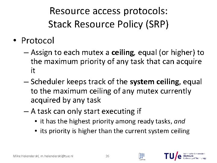 Resource access protocols: Stack Resource Policy (SRP) • Protocol – Assign to each mutex