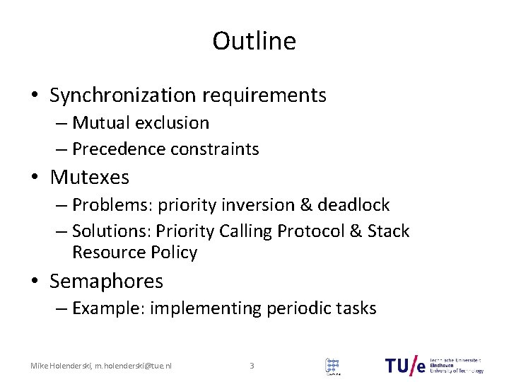 Outline • Synchronization requirements – Mutual exclusion – Precedence constraints • Mutexes – Problems: