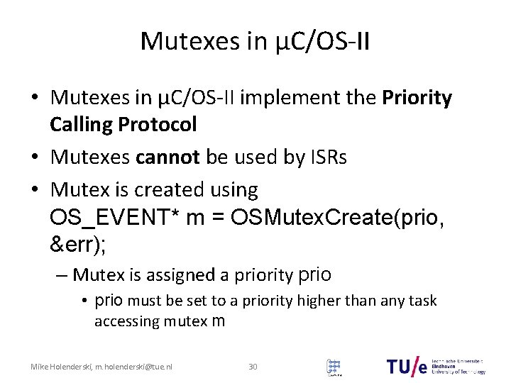Mutexes in μC/OS-II • Mutexes in μC/OS-II implement the Priority Calling Protocol • Mutexes