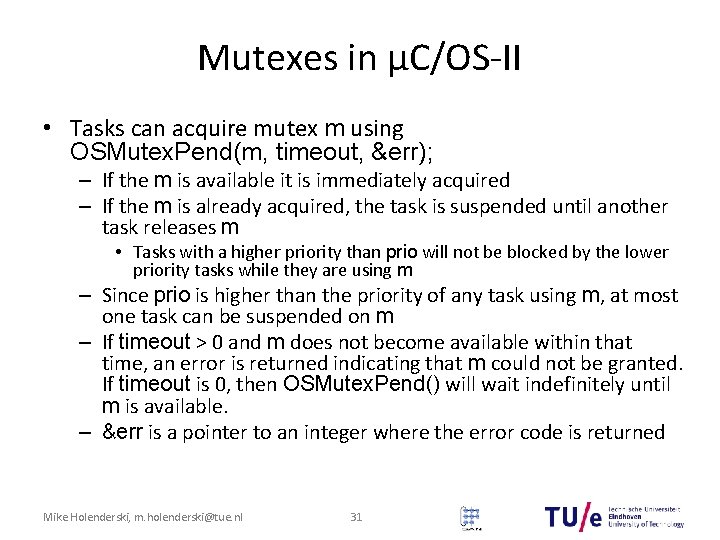 Mutexes in μC/OS-II • Tasks can acquire mutex m using OSMutex. Pend(m, timeout, &err);
