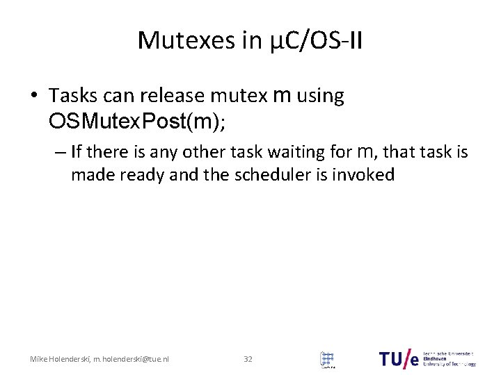 Mutexes in μC/OS-II • Tasks can release mutex m using OSMutex. Post(m); – If