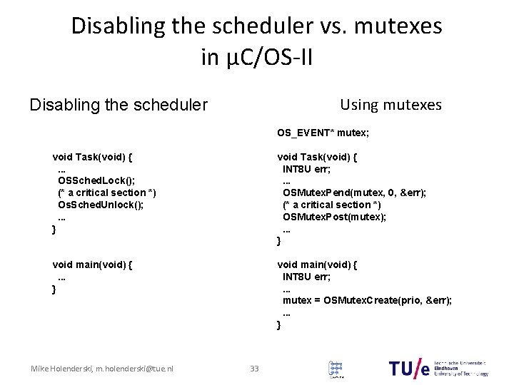 Disabling the scheduler vs. mutexes in μC/OS-II Using mutexes Disabling the scheduler OS_EVENT* mutex;