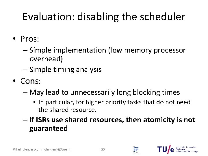 Evaluation: disabling the scheduler • Pros: – Simplementation (low memory processor overhead) – Simple