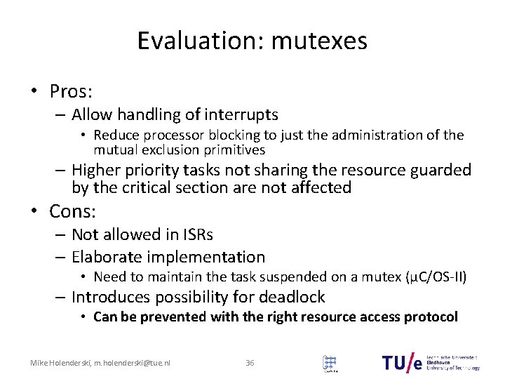 Evaluation: mutexes • Pros: – Allow handling of interrupts • Reduce processor blocking to