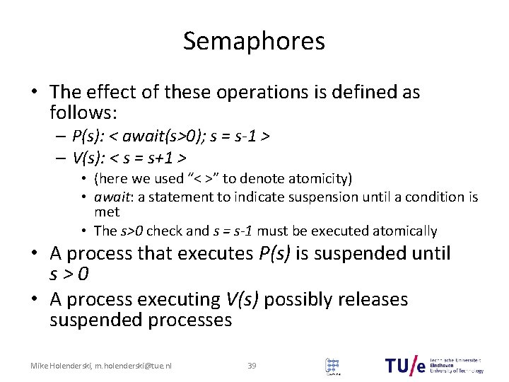 Semaphores • The effect of these operations is defined as follows: – P(s): <
