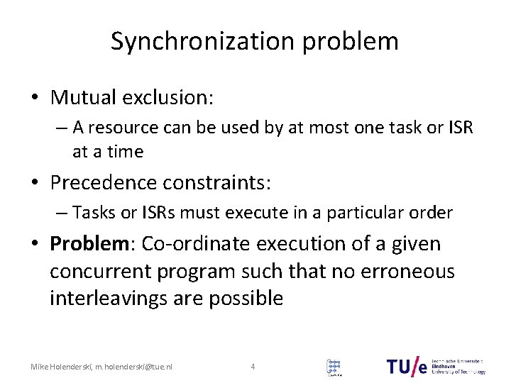 Synchronization problem • Mutual exclusion: – A resource can be used by at most