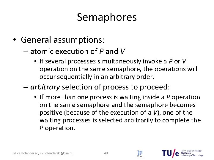 Semaphores • General assumptions: – atomic execution of P and V • If several