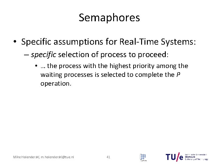 Semaphores • Specific assumptions for Real-Time Systems: – specific selection of process to proceed: