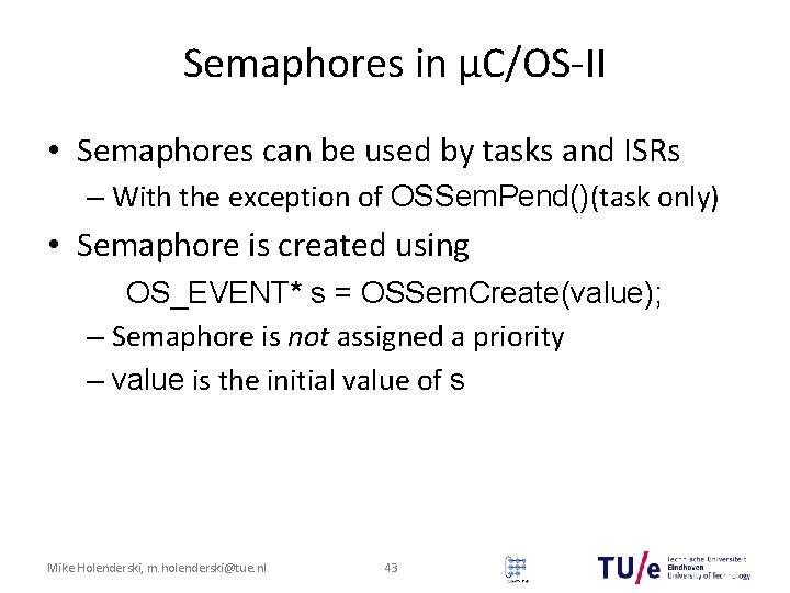 Semaphores in μC/OS-II • Semaphores can be used by tasks and ISRs – With