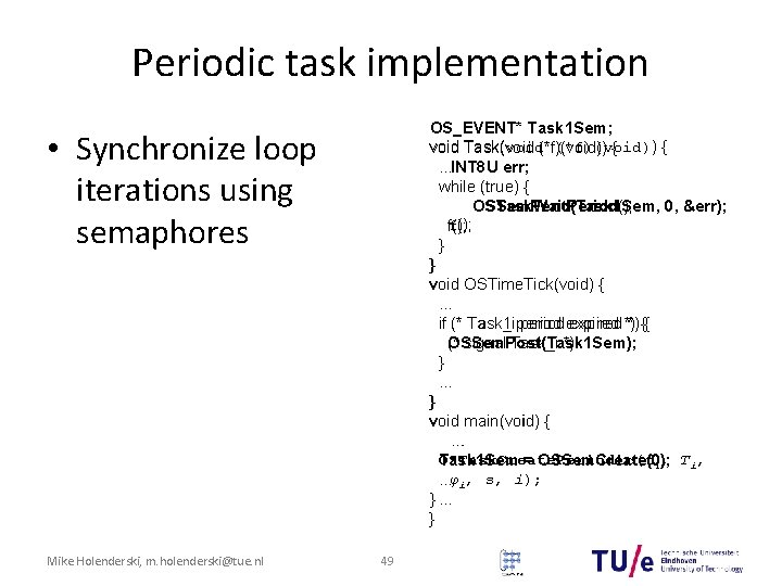 Periodic task implementation OS_EVENT* Task 1 Sem; void Task(void (*f)(void)) {. . . INT