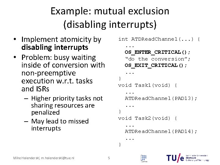 Example: mutual exclusion (disabling interrupts) • Implement atomicity by disabling interrupts • Problem: busy