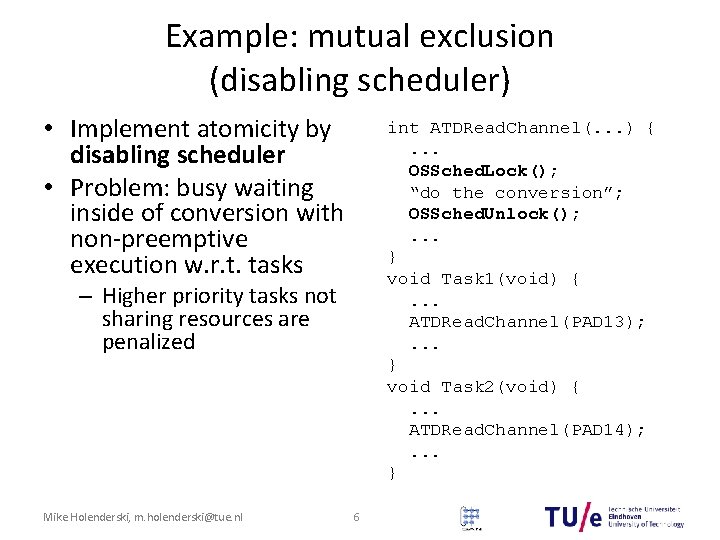 Example: mutual exclusion (disabling scheduler) • Implement atomicity by disabling scheduler • Problem: busy