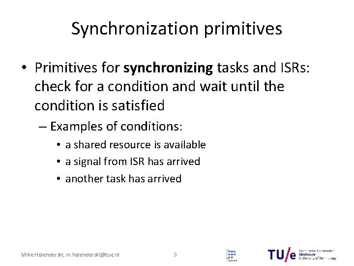 Synchronization primitives • Primitives for synchronizing tasks and ISRs: check for a condition and