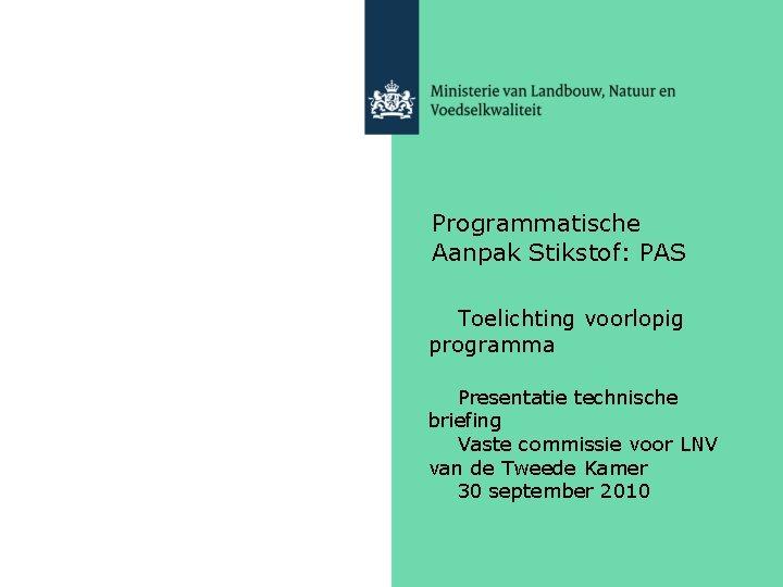 Programmatische Aanpak Stikstof: PAS Toelichting voorlopig programma Presentatie technische briefing Vaste commissie voor LNV