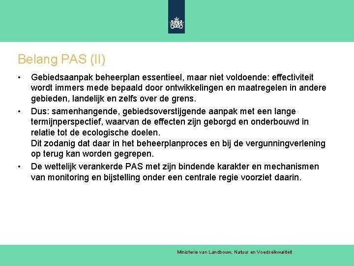 Belang PAS (II) • • • Gebiedsaanpak beheerplan essentieel, maar niet voldoende: effectiviteit wordt